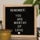 you are worthy of love reminder